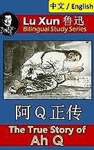 The True Story of Ah Q, by Lu Xun: Bilingual Edition, English and Chinese ?Q?? (Lu Xun ?? Bilingual Study Series Book 8)