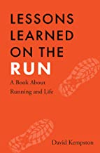 Lessons Learned on the Run: A Book About Running and Life