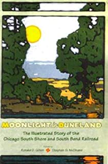 Moonlight in Duneland: The Illustrated History of the Chicago South Shore and South Bend Railroad
