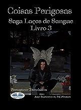 Coisas Perigosas: Saga Laços de Sangue Livro 3 (Portuguese Edition)