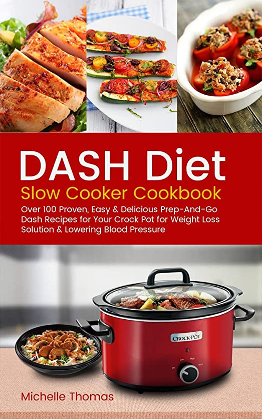 DASH Diet Slow Cooker Cookbook: Over 100 Proven, Easy & Delicious Prep-And-Go Dash Recipes for Your Crock Pot for Weight Loss Solution & Lowering Blood Pressure (English Edition)