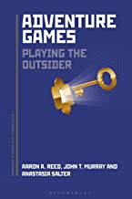 Adventure Games: Playing the Outsider (Approaches to Digital Game Studies Book 7)