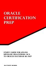 Study Guide for 1Z0-034: Upgrade Oracle9i/10g OCA to Oracle Database 11g OCP: Oracle Certification Prep