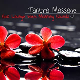 Tantra Massage Sex Lounge - Chill Out Moaning Sounds Sexy Music Selection