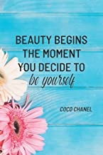 BEAUTY BEGINS THE MOMENT YOU DECIDE TO BE YOURSELF: COCO CHANEL: Notebook, Organize Notes, Ideas, Follow Up, Project Manag...