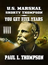 U.S. Marshal Shorty Thompson - You Get Five Years: Tales of the Old West Book 90