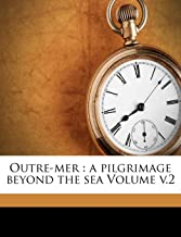 Outre-mer: a pilgrimage beyond the sea Volume v.2