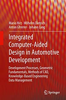 Integrated Computer-Aided Design in Automotive Development: Development Processes, Geometric Fundamentals, Methods of CAD, Knowledge-Based Engineering Data Management (VDI-Buch)