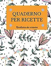 QUADERNO PER RICETTE: Ricettario da scrivere per conservare le tue preparazioni preferite (Quaderni di cucina) (Italian Ed...