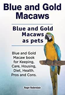 Blue and Gold Macaws. Blue and Gold Macaws as pets. Blue and Gold Macaw book for Keeping, Care, Housing, Diet, Health. Pro...