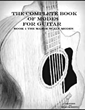 The Complete Book of Modes for Guitar: Book1 The Major Scale Modes