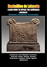 LEARN HOW TO SPEAK THE ANUNNAKI LANGUAGE: Comparison with Akkadian, Sumerian, Assyrian, Arabic, Hebrew, Aramaic, Phoenician, Chaldean, Hittite, Ugaritic, ... origin of our languages on Earth. Volume I)