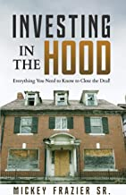 Investing in the Hood: Everything You Need to Know to Close the Deal