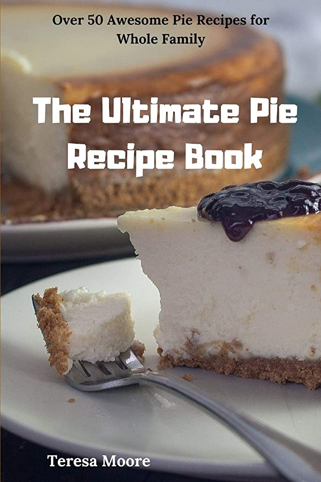 レイアフィクション風The Ultimate Pie Recipe Book:  Over 50 Awesome Pie Recipes for Whole Family (Delicious Recipes)