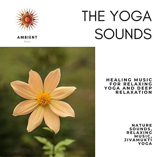 The Yoga Sounds (Healing Music For Relaxing Yoga And Deep ...