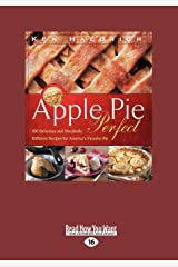 Apple Pie Perfect: 100 Delicious and Decidedly Different Recipes for America 's Favorite Pie (Large Print 16pt) Paperback