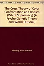 The Cress Theory of Color Confrontation and Racism (White Supremacy) (A Psycho-Genetic Theory and World Outlook)