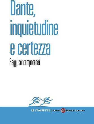 Dante, inquietudine e certezza: Saggi contemporanei (Le Staffette Vol. 2)