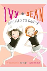 Ivy and Bean Doomed to Dance (Ivy + Bean Book 6) Kindle Edition