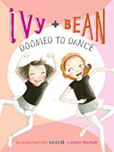 Ivy and Bean Doomed to Dance (Ivy + Bean Book 6)