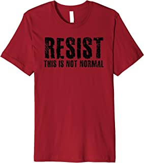 RESIST THIS IS NOT NORMAL Shirt Funny Anti-Trump Gift Idea