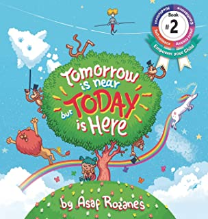 Tomorrow Is Near But Today Is Here: (Childrens books about Anxiety/ADHD/Stress Relief/Mindfulness, Picture Books, Preschoo...