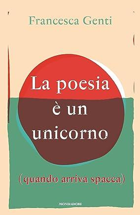 La poesia è un unicorno: (quando arriva spacca)
