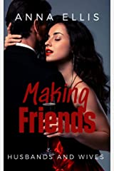 Making Friends: Fun and Sexy Swinger, Hotwives, and Married Couple Swapping series (Husbands and Wives Book 1) Kindle Edition