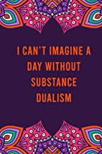 I can't imagine a day without substance dualism: funny notebook for women men, cute journal for writing, appreciation birt...