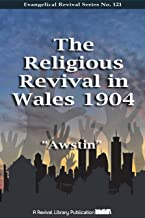The religious Revival in Wales 1904 (Evangelical Revival Series Book 121)