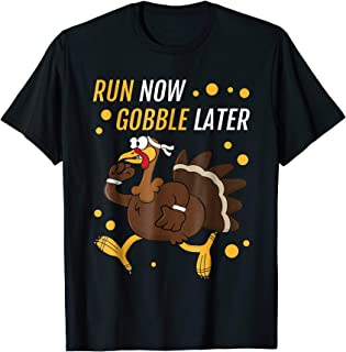 Run Now Gobble Later Thanksgiving Turkey Trot T-Shirt