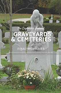 The Explorer's Journal Graveyards & Cemeteries: Final Memories