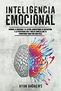 INTELIGENCIA EMOCIONAL: Domina la ansiedad y el estrés aumentando la autoestima y la positividad con 7 reglas simples que ...