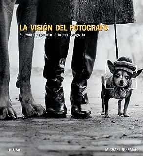 La visión del fotógrafo: Entender y apreciar la buena fotografía (Spanish Edition)