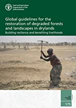Global guidelines for the restoration of degraded forests and landscapes in drylands: Building resilience and benefitting livelihoods