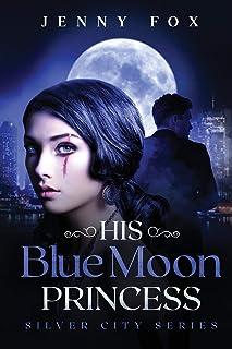 His Blue Moon Princess: The Silver City Series: 1