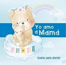 Yo Amo a Mamá - Cuento para Dormir: Cuento Ilustrado Infantil de Animales - Madres e hijos - Para bebes y niños - Buenas N...