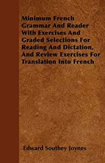 Minimum French Grammar And Reader With Exercises And Graded Selections For Reading And Dictation, And Review Exercises For...
