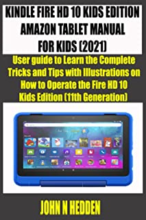 KINDLE FIRE HD 10 KIDS EDITION AMAZON TABLET MANUAL FOR KIDS (2021): User guide to Learn the Complete Tricks and Tips with...