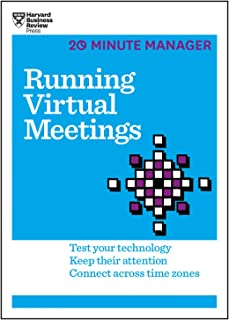 Running Virtual Meetings (HBR 20-Minute Manager Series): Test Your Technology, Keep Their Attention, Connect Across Time Z...