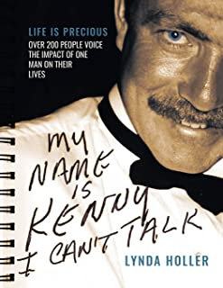 My Name is Kenny I Can`t Talk: Life is Precious. Over 200 people voice the impact of one man on their lives.