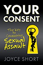 Your Consent: The Key to Conquering Sexual Assault