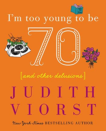 Im Too Young to Be Seventy: And Other Delusions