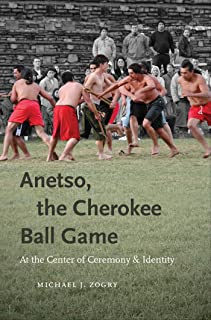 Anetso, the Cherokee Ball Game: At the Center of Ceremony and Identity (First Peoples New Directions in Indigenous Studies)
