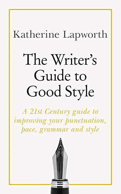 The Writer's Guide to Good Style: A 21st Century guide to improving your punctuation, pace, grammar and style (Teach Yourself) (English Edition)