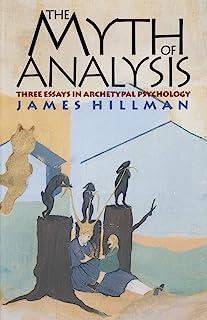 Myth of Analysis: Three Essays in Archetypal Psychology