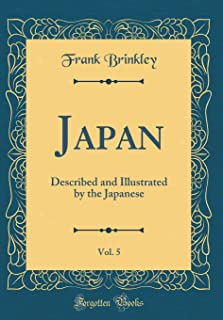 Japan, Vol. 5: Described and Illustrated by the Japanese (Classic Reprint)
