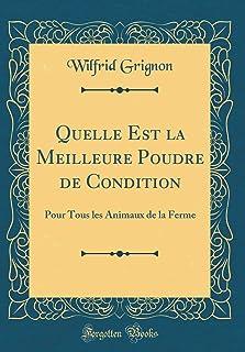 Quelle Est la Meilleure Poudre de Condition: Pour Tous les Animaux de la Ferme (Classic Reprint)