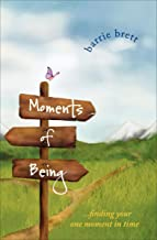 Moments of Being: ... Finding Your One Moment in Time