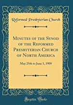 Minutes of the Synod of the Reformed Presbyterian Church of North America: May 25th to June 1, 1909 (Classic Reprint)